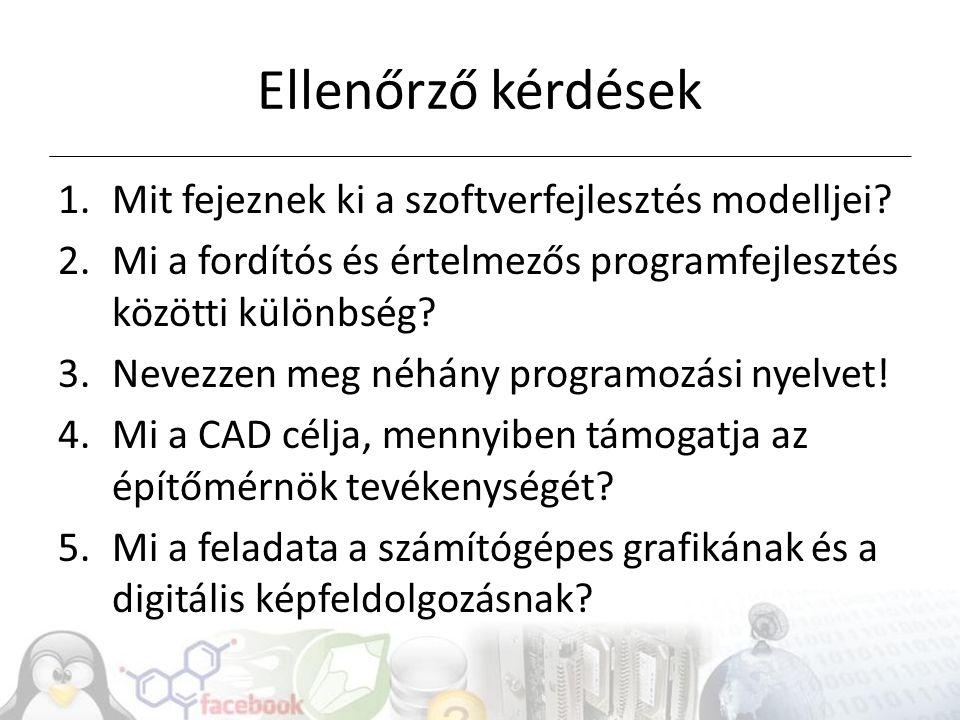 Ellenőrző kérdések 1.Mit fejeznek ki a szoftverfejlesztés modelljei? 2.Mi a fordítós és értelmezős programfejlesztés közötti különbség? 3.Nevezzen meg