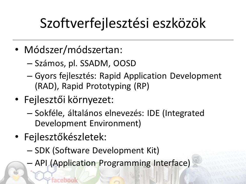 Szoftverfejlesztési eszközök Módszer/módszertan: – Számos, pl. SSADM, OOSD – Gyors fejlesztés: Rapid Application Development (RAD), Rapid Prototyping