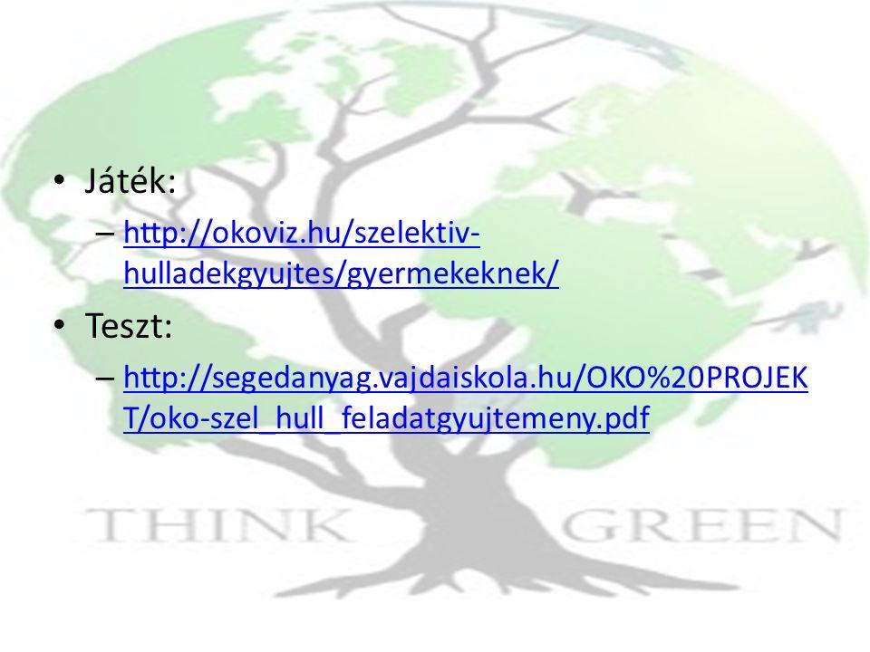 Játék: – http://okoviz.hu/szelektiv- hulladekgyujtes/gyermekeknek/ http://okoviz.hu/szelektiv- hulladekgyujtes/gyermekeknek/ Teszt: – http://segedanya