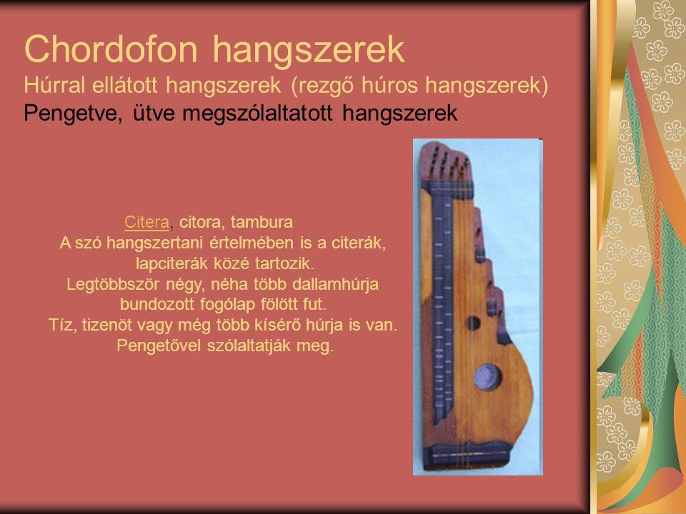 Chordofon hangszerek Húrral ellátott hangszerek (rezgő húros hangszerek) Pengetve, ütve megszólaltatott hangszerek CiteraCitera, citora, tambura A szó