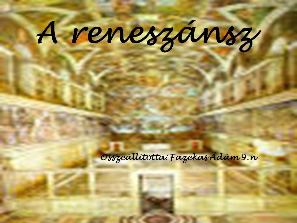 A reneszánsz Összeállította: Fazekas Ádám 9.n