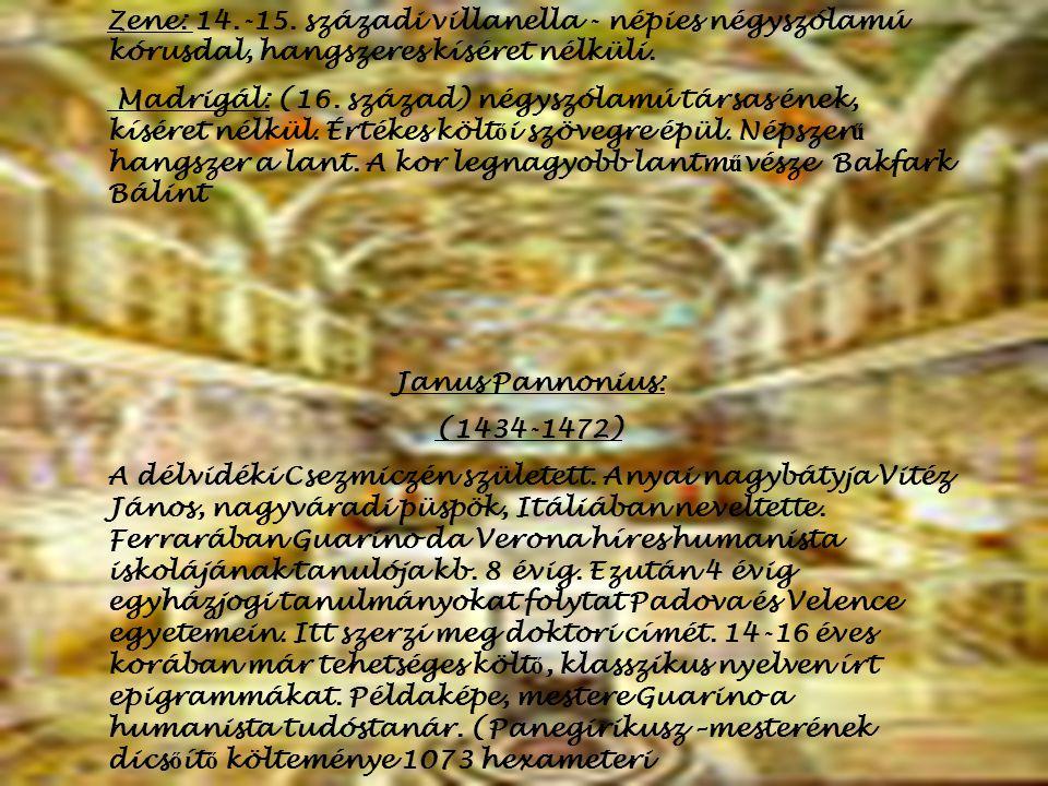 Zene: 14.-15. századi villanella - népies négyszólamú kórusdal, hangszeres kíséret nélküli. Madrigál: (16. század) négyszólamú társas ének, kíséret né