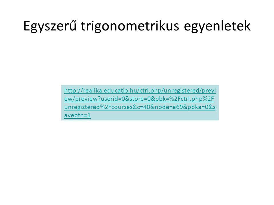 Egyszerű trigonometrikus egyenletek http://realika.educatio.hu/ctrl.php/unregistered/previ ew/preview?userid=0&store=0&pbk=%2Fctrl.php%2F unregistered