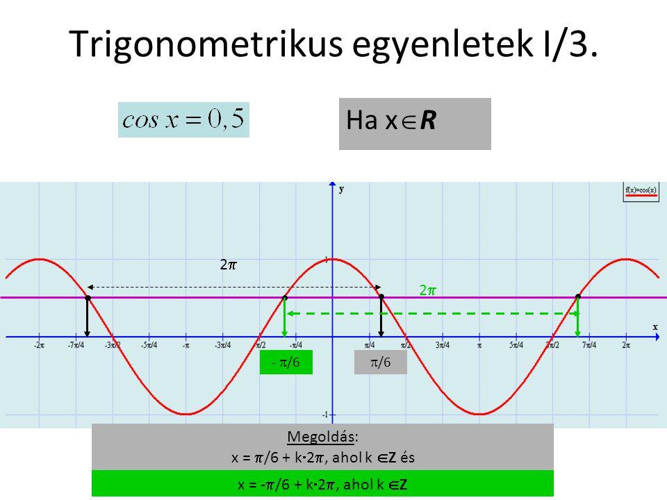 Trigonometrikus egyenletek I/3. Ha x  R -  /6  /6 x = -  /6 + k  2 , ahol k  Z 22 22 Megoldás: x =  /6 + k  2 , ahol k  Z és