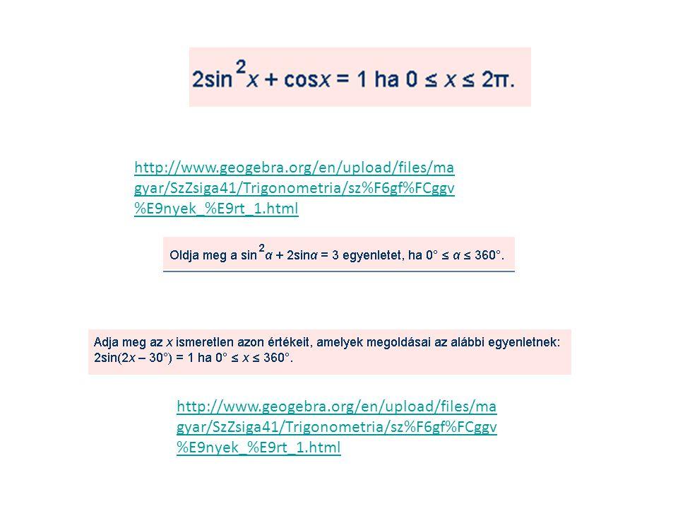 http://www.geogebra.org/en/upload/files/ma gyar/SzZsiga41/Trigonometria/sz%F6gf%FCggv %E9nyek_%E9rt_1.html http://www.geogebra.org/en/upload/files/ma