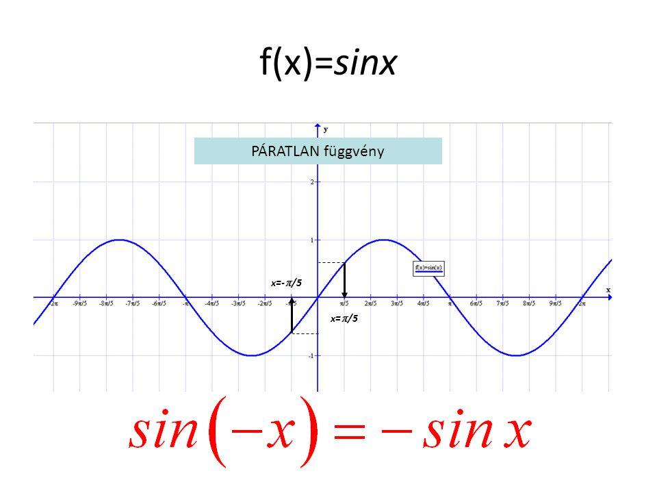 f(x)=sinx x=  /5 x=-  /5 PÁRATLAN függvény