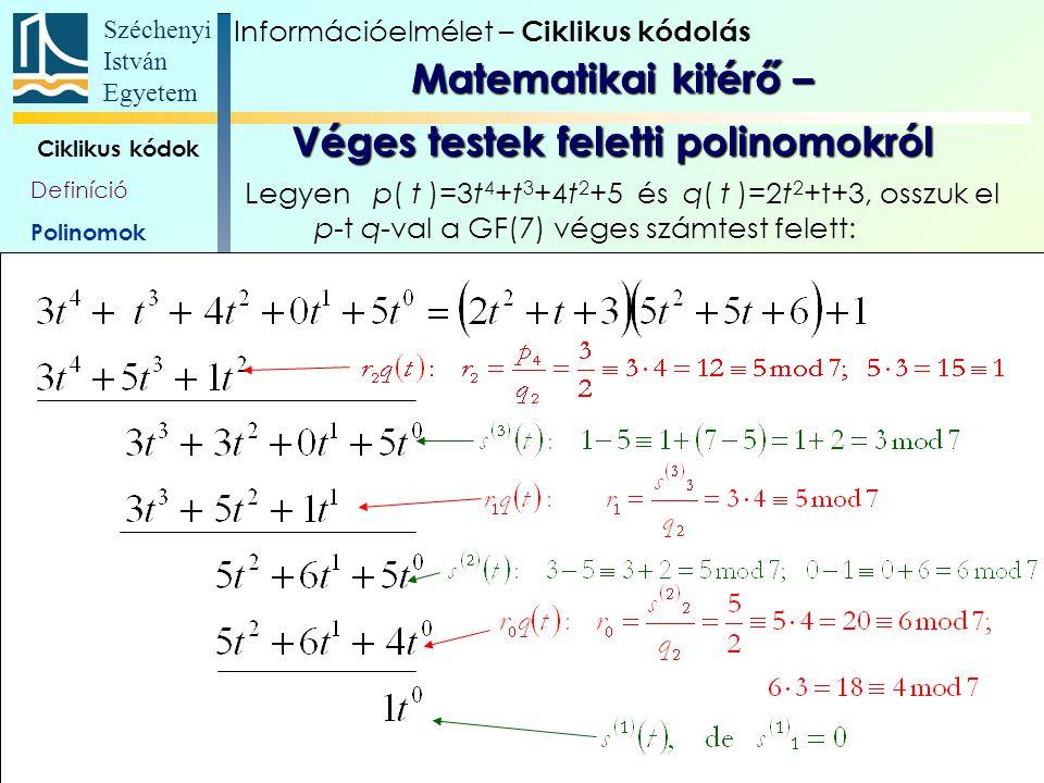 Széchenyi István Egyetem 11 Ciklikus kódok Definíció Polinomok Polinom- véges testek Generátor- polinom, és -mátrix Paritás- ellenőrző polinom Polinom