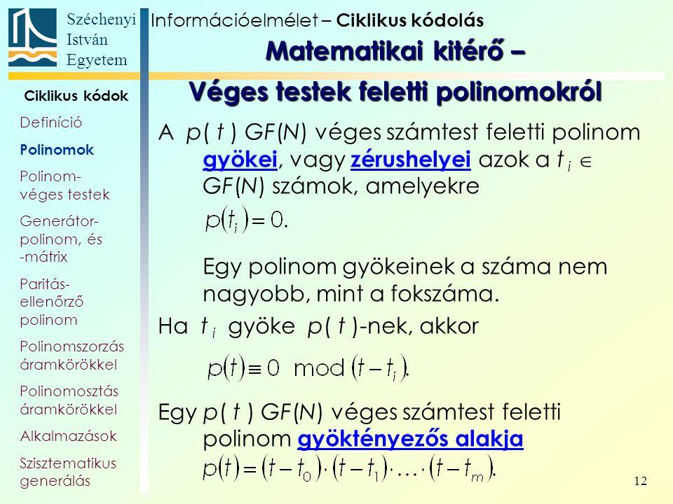 Széchenyi István Egyetem 12 A p( t ) GF(N) véges számtest feletti polinom gyökei, vagy zérushelyei azok a t i  GF(N) számok, amelyekre Egy polinom gy