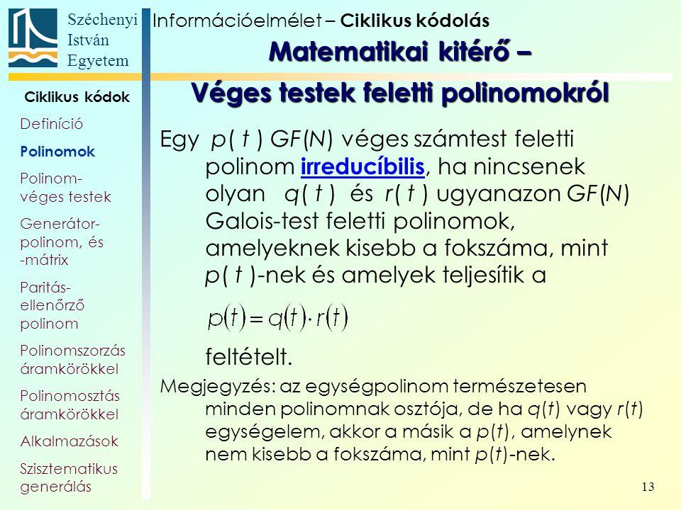 Széchenyi István Egyetem 13 Egy p( t ) GF(N) véges számtest feletti polinom irreducíbilis, ha nincsenek olyan q( t ) és r( t ) ugyanazon GF(N) Galois-