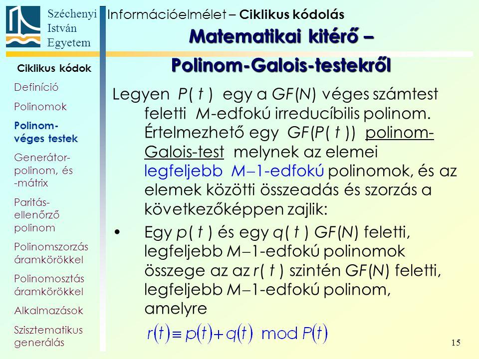 Széchenyi István Egyetem 15 Matematikai kitérő – Polinom-Galois-testekről Legyen P( t ) egy a GF(N) véges számtest feletti M-edfokú irreducíbilis poli