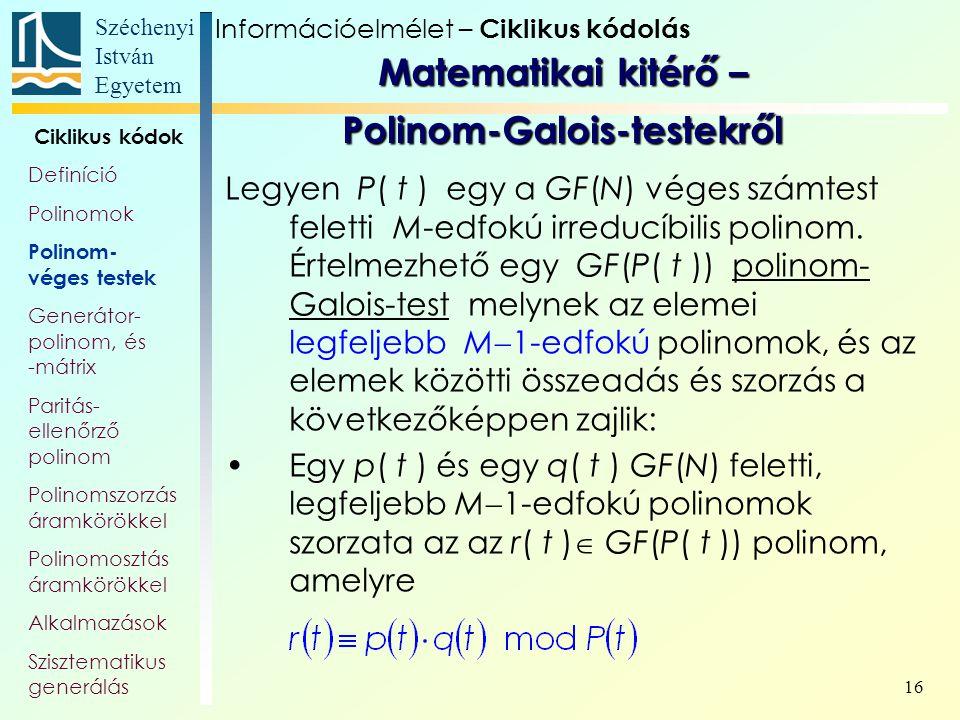 Széchenyi István Egyetem 16 Matematikai kitérő – Polinom-Galois-testekről Legyen P( t ) egy a GF(N) véges számtest feletti M-edfokú irreducíbilis poli