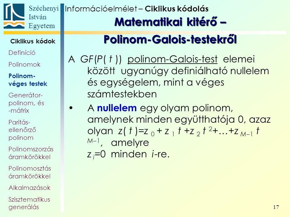 Széchenyi István Egyetem 17 A GF(P( t )) polinom-Galois-test elemei között ugyanúgy definiálható nullelem és egységelem, mint a véges számtestekben A