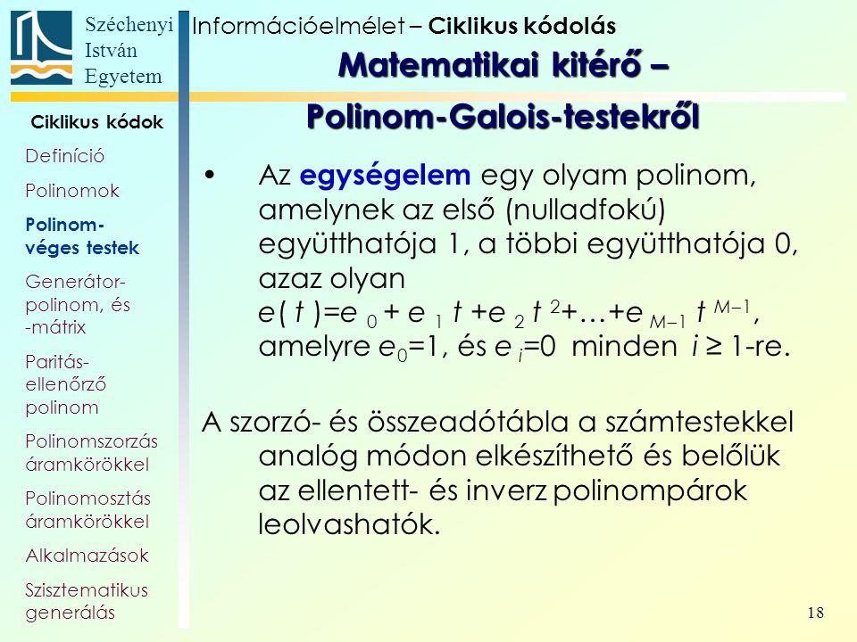 Széchenyi István Egyetem 18 Az egységelem egy olyam polinom, amelynek az első (nulladfokú) együtthatója 1, a többi együtthatója 0, azaz olyan e( t )=e
