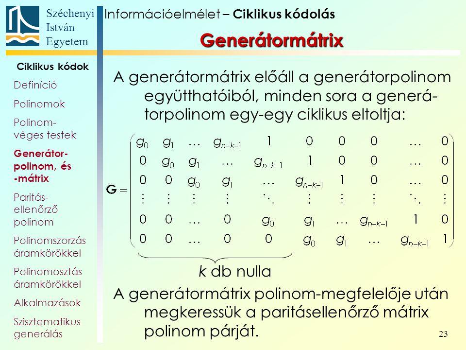 Széchenyi István Egyetem 23 Generátormátrix A generátormátrix előáll a generátorpolinom együtthatóiból, minden sora a generá- torpolinom egy-egy cikli