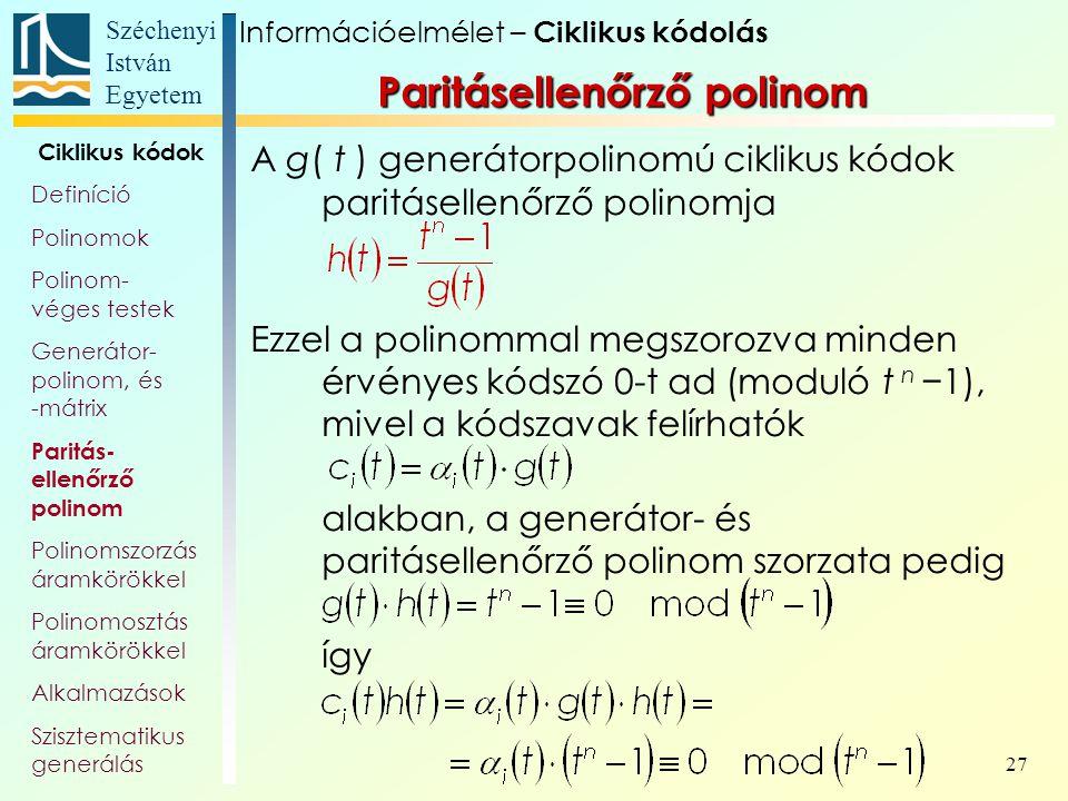 Széchenyi István Egyetem 27 Paritásellenőrző polinom A g( t ) generátorpolinomú ciklikus kódok paritásellenőrző polinomja Ezzel a polinommal megszoroz