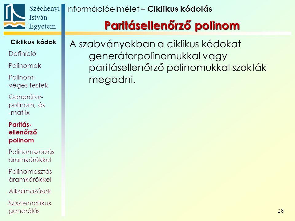 Széchenyi István Egyetem 28 Paritásellenőrző polinom A szabványokban a ciklikus kódokat generátorpolinomukkal vagy paritásellenőrző polinomukkal szokt