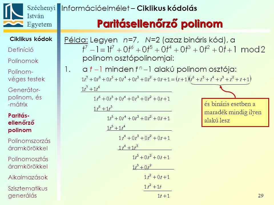 Széchenyi István Egyetem 29 Példa: Legyen n=7, N=2 (azaz bináris kód), a polinom osztópolinomjai: 1.a t  1 minden t n  1 alakú polinom osztója: és b