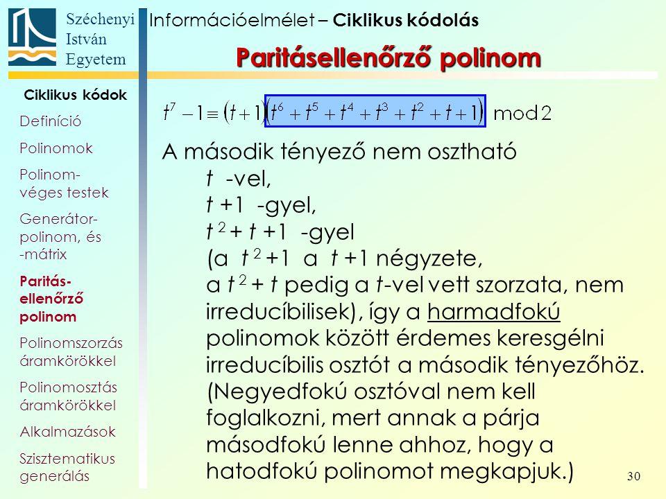 Széchenyi István Egyetem 30 A második tényező nem osztható t -vel, t +1 -gyel, t 2 + t +1 -gyel (a t 2 +1 a t +1 négyzete, a t 2 + t pedig a t-vel vet