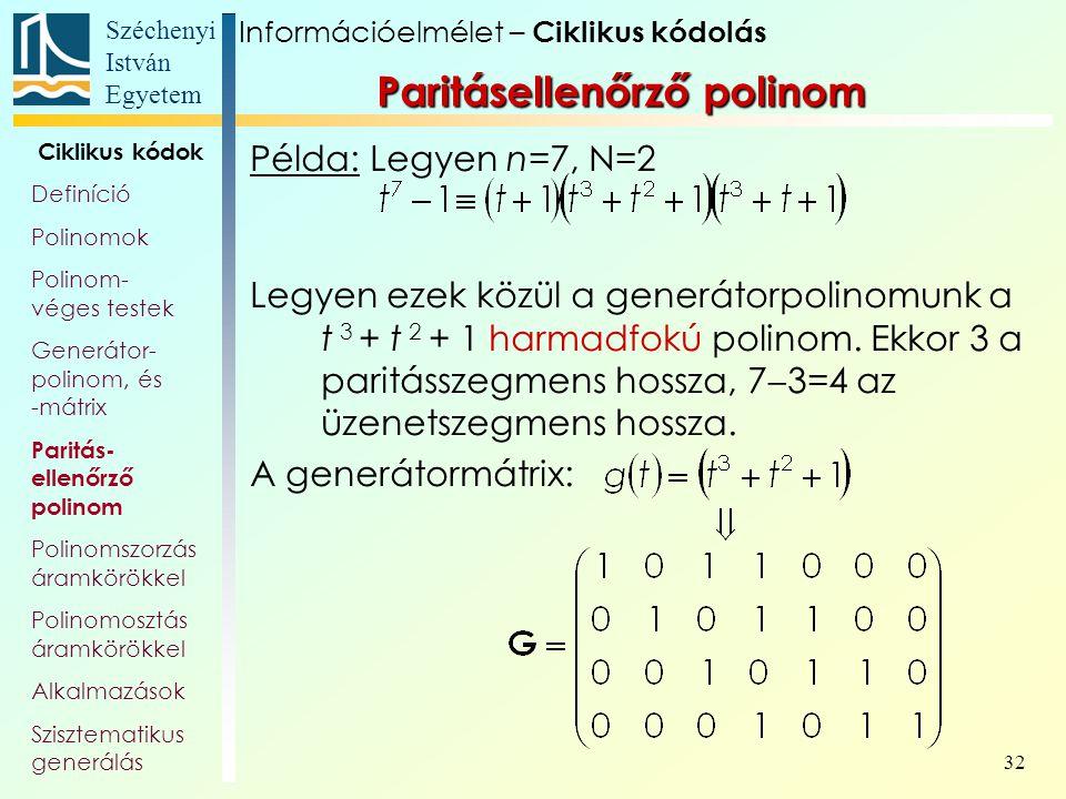 Széchenyi István Egyetem 32 Példa: Legyen n=7, N=2 Legyen ezek közül a generátorpolinomunk a t 3 + t 2 + 1 harmadfokú polinom. Ekkor 3 a paritásszegme