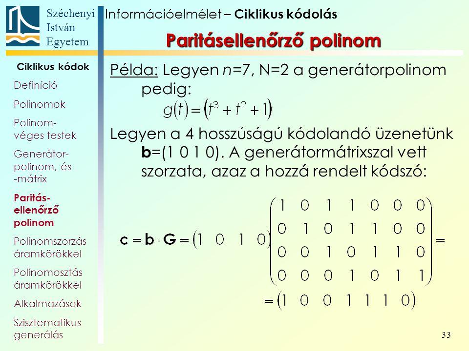 Széchenyi István Egyetem 33 Példa: Legyen n=7, N=2 a generátorpolinom pedig: Legyen a 4 hosszúságú kódolandó üzenetünk b =(1 0 1 0). A generátormátrix