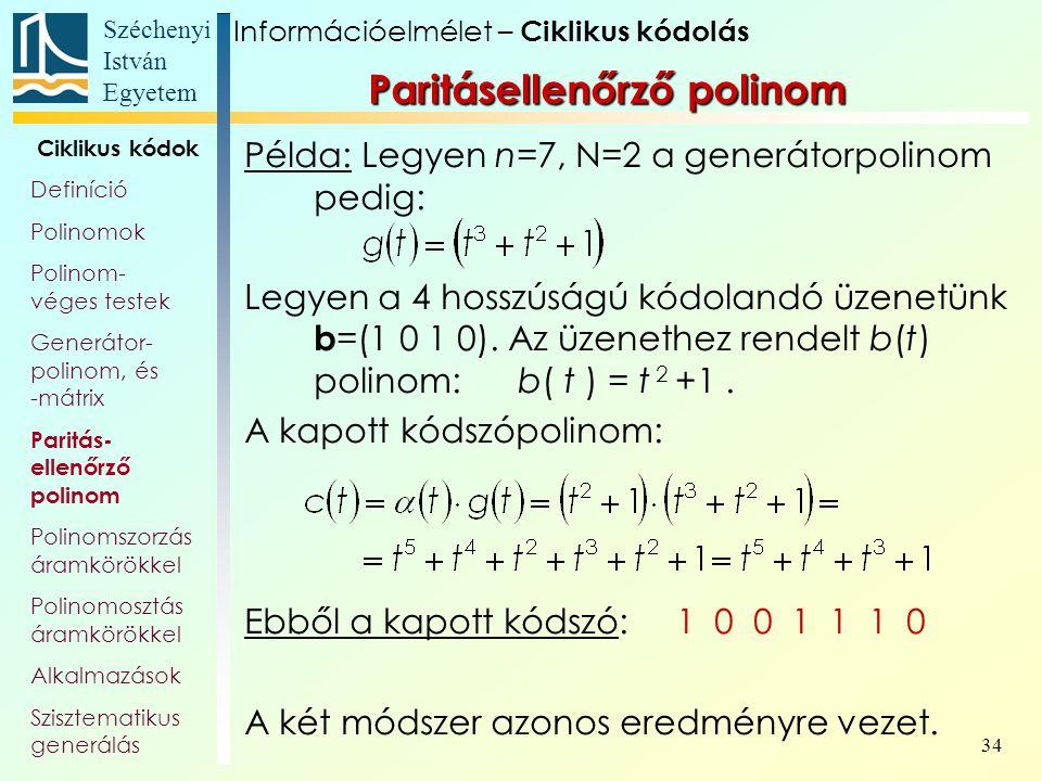 Széchenyi István Egyetem 34 Példa: Legyen n=7, N=2 a generátorpolinom pedig: Legyen a 4 hosszúságú kódolandó üzenetünk b =(1 0 1 0). Az üzenethez rend