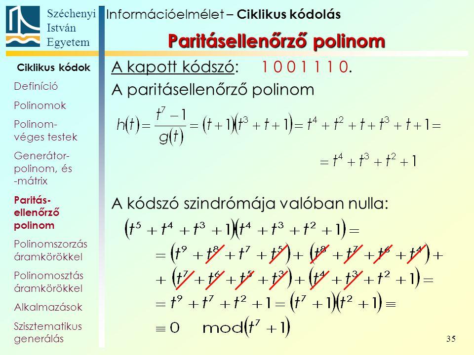 Széchenyi István Egyetem 35 A kapott kódszó: 1 0 0 1 1 1 0. A paritásellenőrző polinom A kódszó szindrómája valóban nulla: Információelmélet – Cikliku