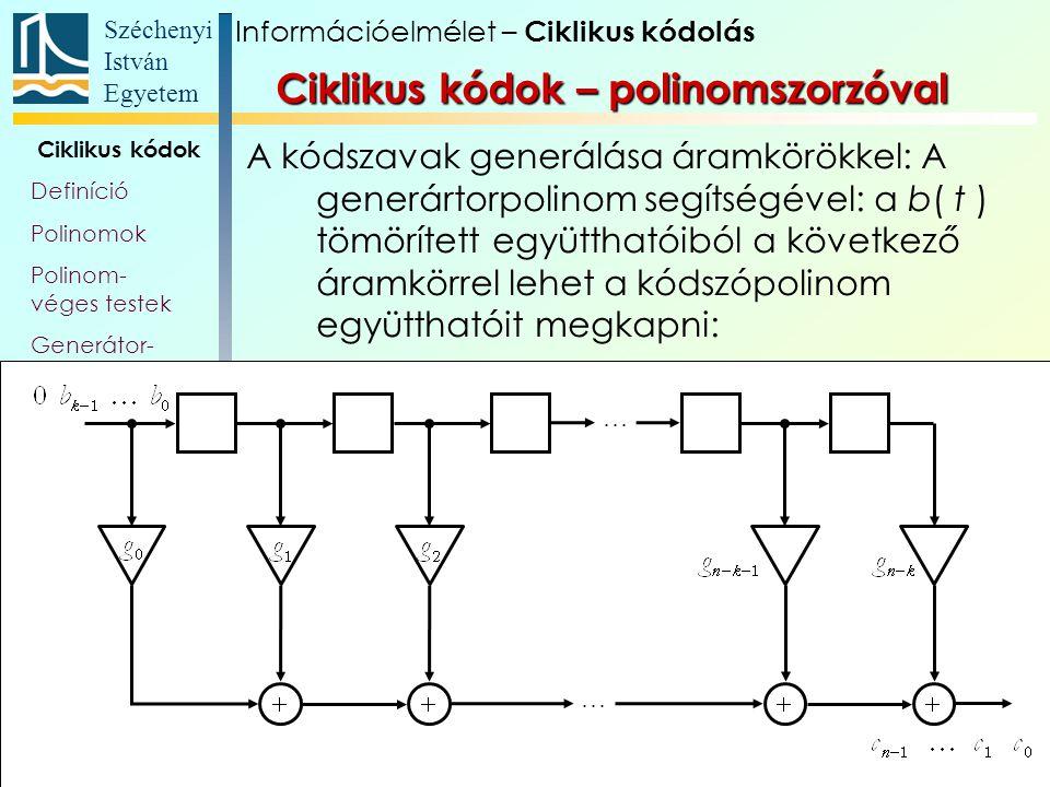 Széchenyi István Egyetem 46 Ciklikus kódok Definíció Polinomok Polinom- véges testek Generátor- polinom, és -mátrix Paritás- ellenőrző polinom Polinom