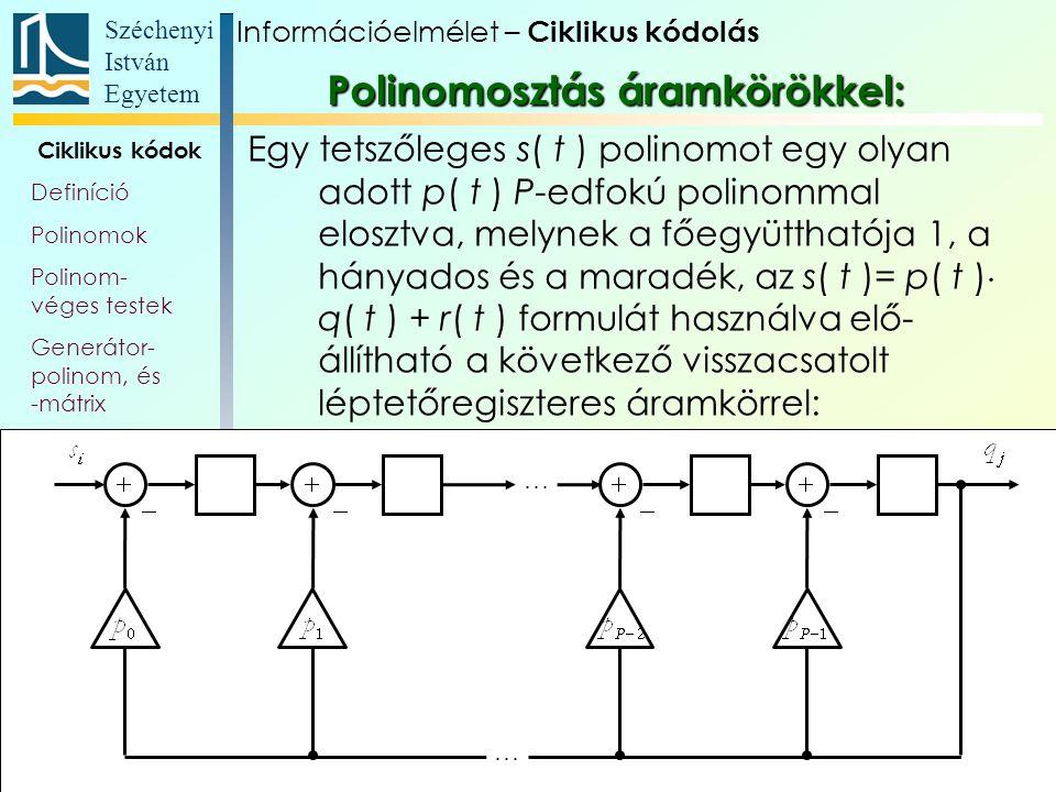 Széchenyi István Egyetem 47 Ciklikus kódok Definíció Polinomok Polinom- véges testek Generátor- polinom, és -mátrix Paritás- ellenőrző polinom Polinom