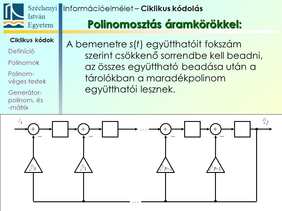 Széchenyi István Egyetem 48 Ciklikus kódok Definíció Polinomok Polinom- véges testek Generátor- polinom, és -mátrix Paritás- ellenőrző polinom Polinom