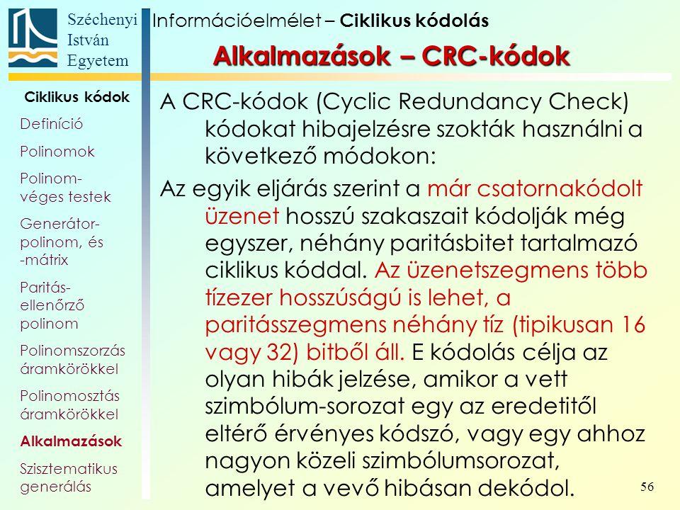 Széchenyi István Egyetem 56 Alkalmazások – CRC-kódok A CRC-kódok (Cyclic Redundancy Check) kódokat hibajelzésre szokták használni a következő módokon: