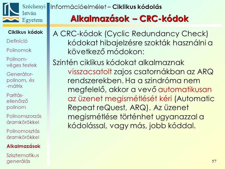 Széchenyi István Egyetem 57 Alkalmazások – CRC-kódok A CRC-kódok (Cyclic Redundancy Check) kódokat hibajelzésre szokták használni a következő módokon: