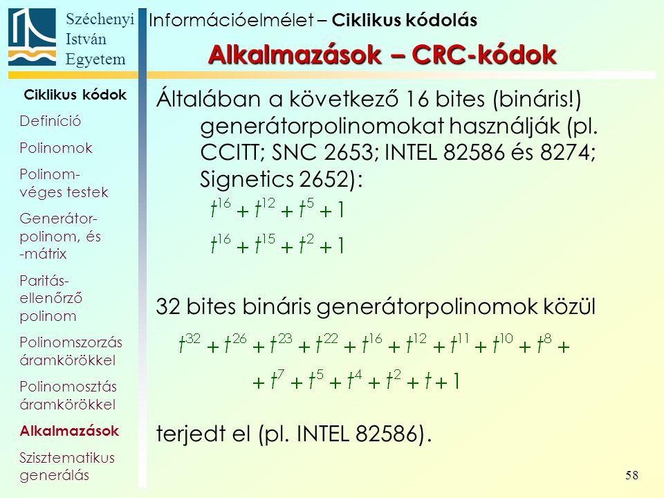 Széchenyi István Egyetem 58 Általában a következő 16 bites (bináris!) generátorpolinomokat használják (pl. CCITT; SNC 2653; INTEL 82586 és 8274; Signe