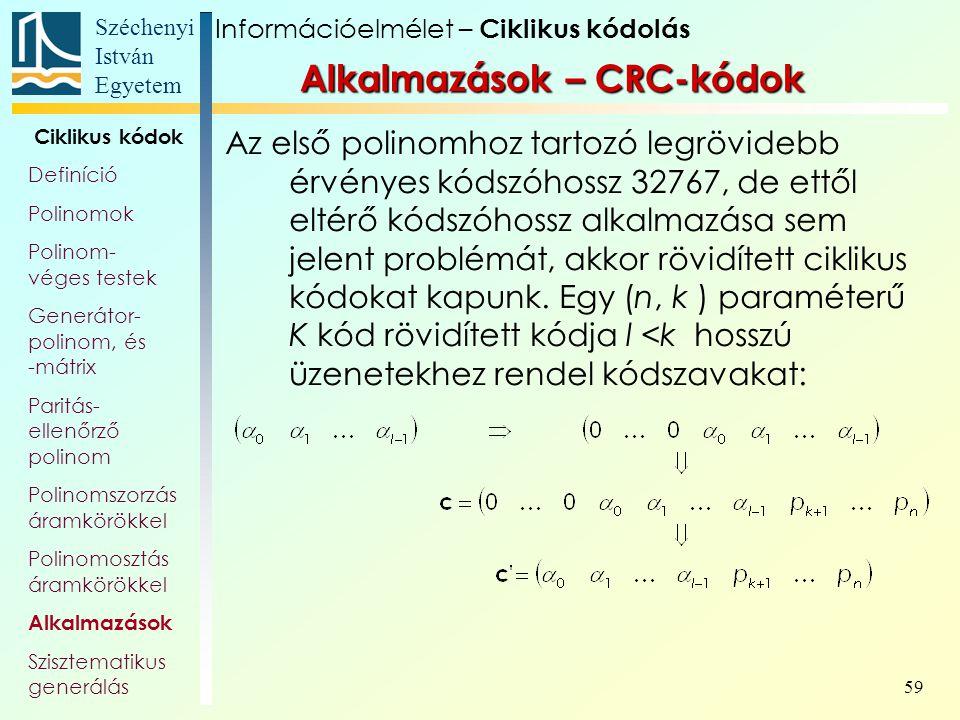 Széchenyi István Egyetem 59 Az első polinomhoz tartozó legrövidebb érvényes kódszóhossz 32767, de ettől eltérő kódszóhossz alkalmazása sem jelent prob