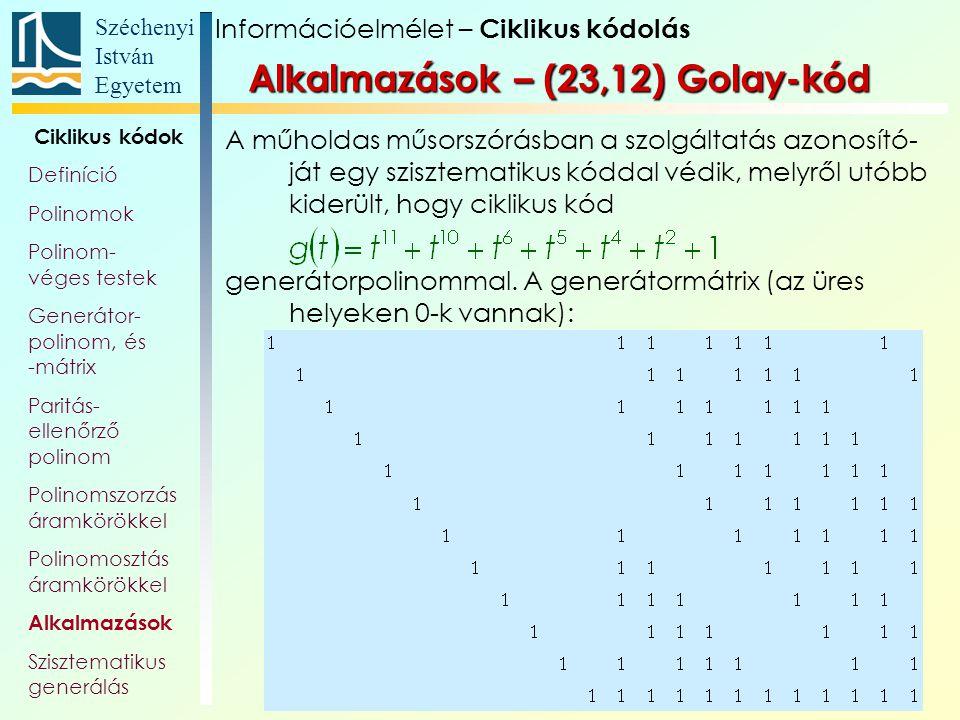 Széchenyi István Egyetem 60 Alkalmazások – (23,12) Golay-kód A műholdas műsorszórásban a szolgáltatás azonosító- ját egy szisztematikus kóddal védik,