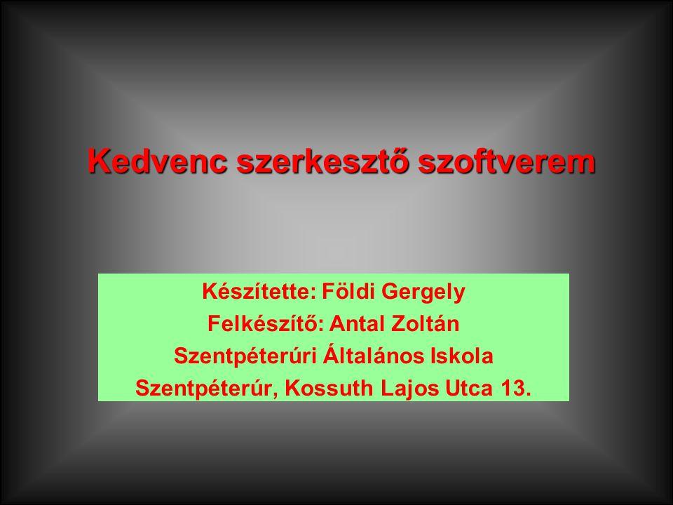 Készítette: Földi Gergely Felkészítő: Antal Zoltán Szentpéterúri Általános Iskola Szentpéterúr, Kossuth Lajos Utca 13.