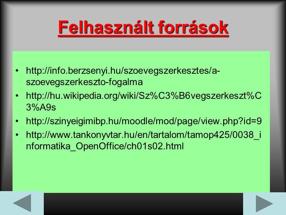 Felhasznált források http://info.berzsenyi.hu/szoevegszerkesztes/a- szoevegszerkeszto-fogalma http://hu.wikipedia.org/wiki/Sz%C3%B6vegszerkeszt%C 3%A9s http://szinyeigimibp.hu/moodle/mod/page/view.php?id=9 http://www.tankonyvtar.hu/en/tartalom/tamop425/0038_i nformatika_OpenOffice/ch01s02.html