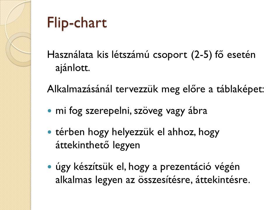 Flip-chart Használata kis létszámú csoport (2-5) fő esetén ajánlott. Alkalmazásánál tervezzük meg előre a táblaképet: mi fog szerepelni, szöveg vagy á