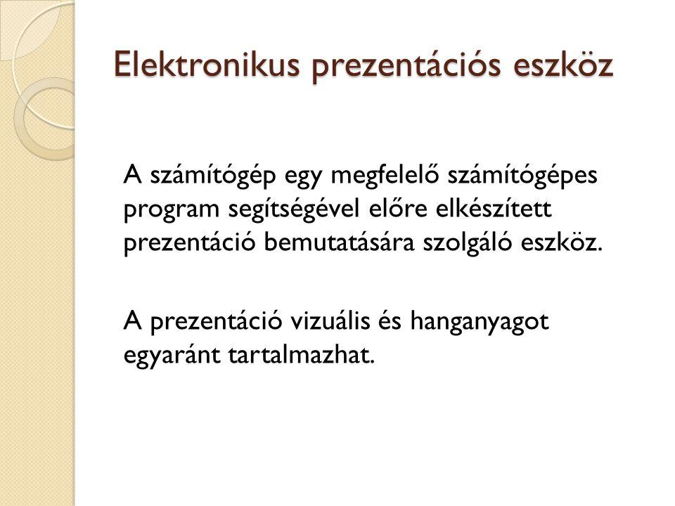Elektronikus prezentációs eszköz A számítógép egy megfelelő számítógépes program segítségével előre elkészített prezentáció bemutatására szolgáló eszk
