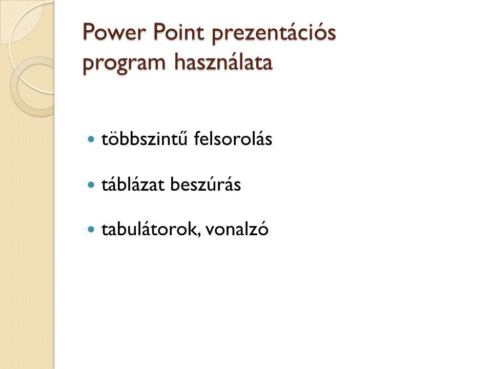Power Point prezentációs program használata többszintű felsorolás táblázat beszúrás tabulátorok, vonalzó