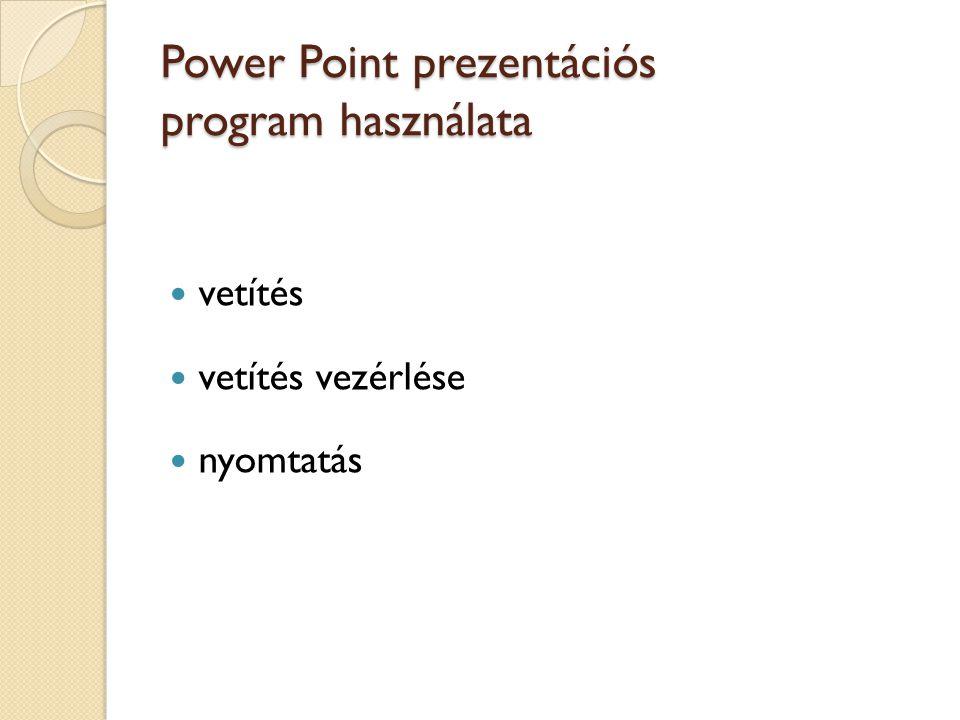 Power Point prezentációs program használata vetítés vetítés vezérlése nyomtatás