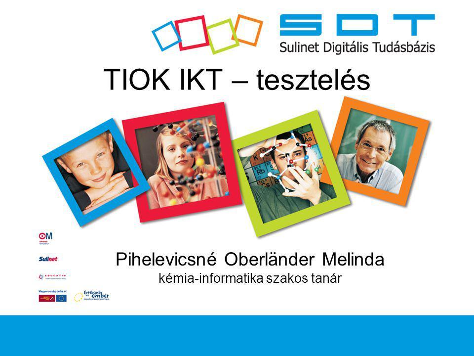 TIOK IKT – tesztelés Pihelevicsné Oberländer Melinda kémia-informatika szakos tanár