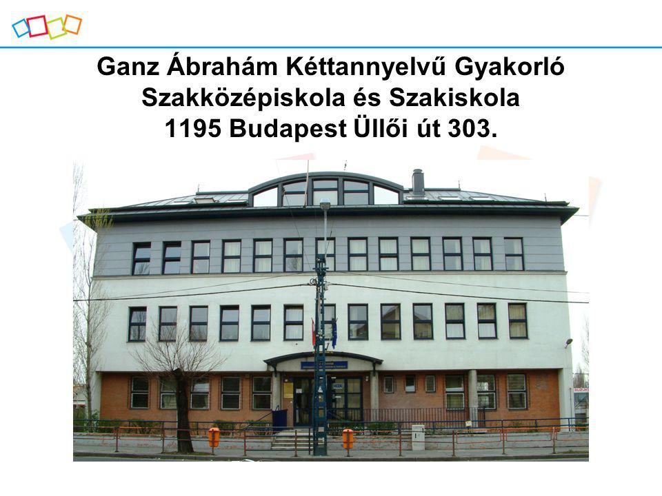 Ganz Ábrahám Kéttannyelvű Gyakorló Szakközépiskola és Szakiskola 1195 Budapest Üllői út 303.