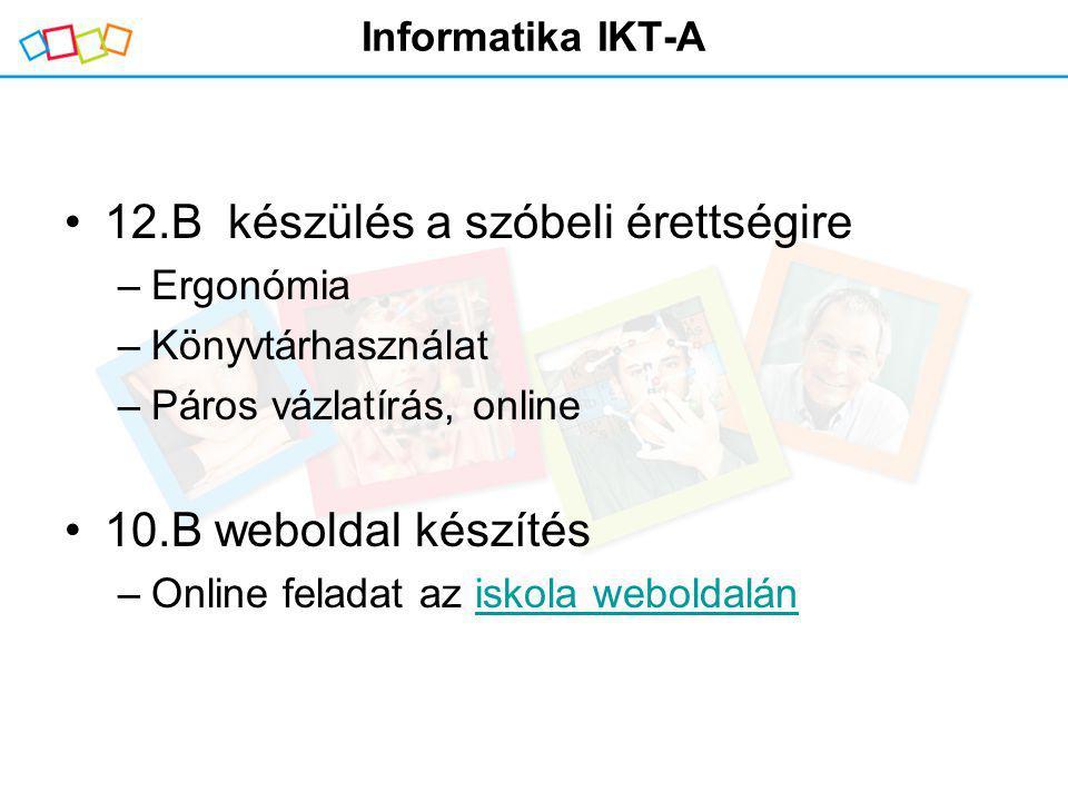 Informatika IKT-A 12.B készülés a szóbeli érettségire –Ergonómia –Könyvtárhasználat –Páros vázlatírás, online 10.B weboldal készítés –Online feladat a