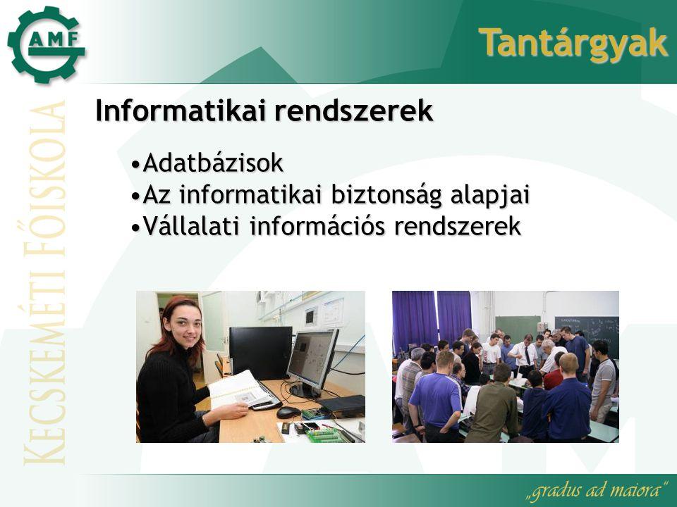 Tantárgyak Informatikai rendszerek AdatbázisokAdatbázisok Az informatikai biztonság alapjaiAz informatikai biztonság alapjai Vállalati információs ren
