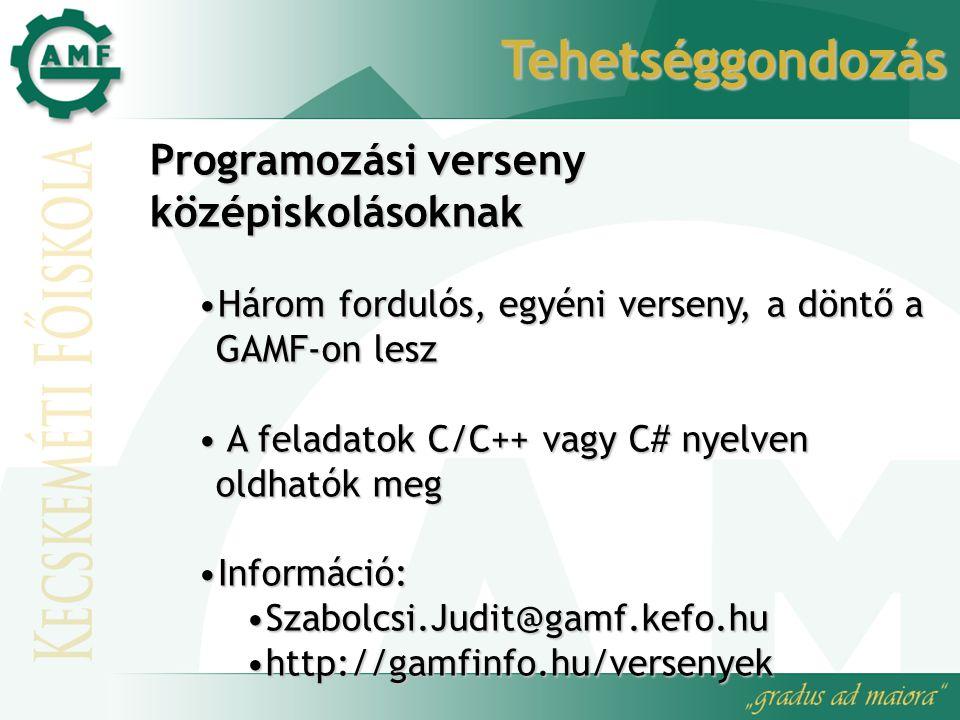 Tehetséggondozás Programozási verseny középiskolásoknak Három fordulós, egyéni verseny, a döntő a GAMF-on leszHárom fordulós, egyéni verseny, a döntő a GAMF-on lesz A feladatok C/C++ vagy C# nyelven oldhatók meg A feladatok C/C++ vagy C# nyelven oldhatók meg Információ:Információ: Szabolcsi.Judit@gamf.kefo.huSzabolcsi.Judit@gamf.kefo.hu http://gamfinfo.hu/versenyekhttp://gamfinfo.hu/versenyek