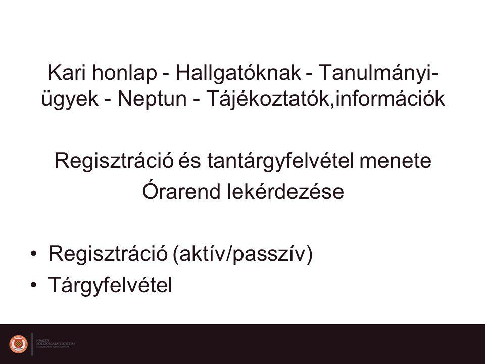 Kari honlap - Hallgatóknak - Tanulmányi- ügyek - Neptun - Tájékoztatók,információk Regisztráció és tantárgyfelvétel menete Órarend lekérdezése Regisztráció (aktív/passzív) Tárgyfelvétel
