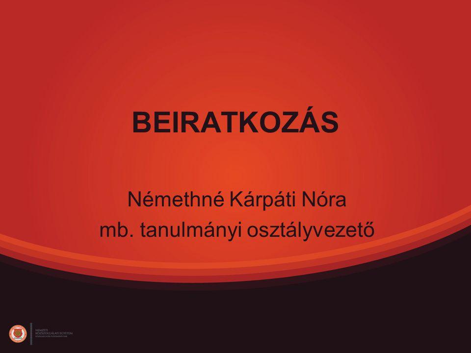 BEIRATKOZÁS Némethné Kárpáti Nóra mb. tanulmányi osztályvezető
