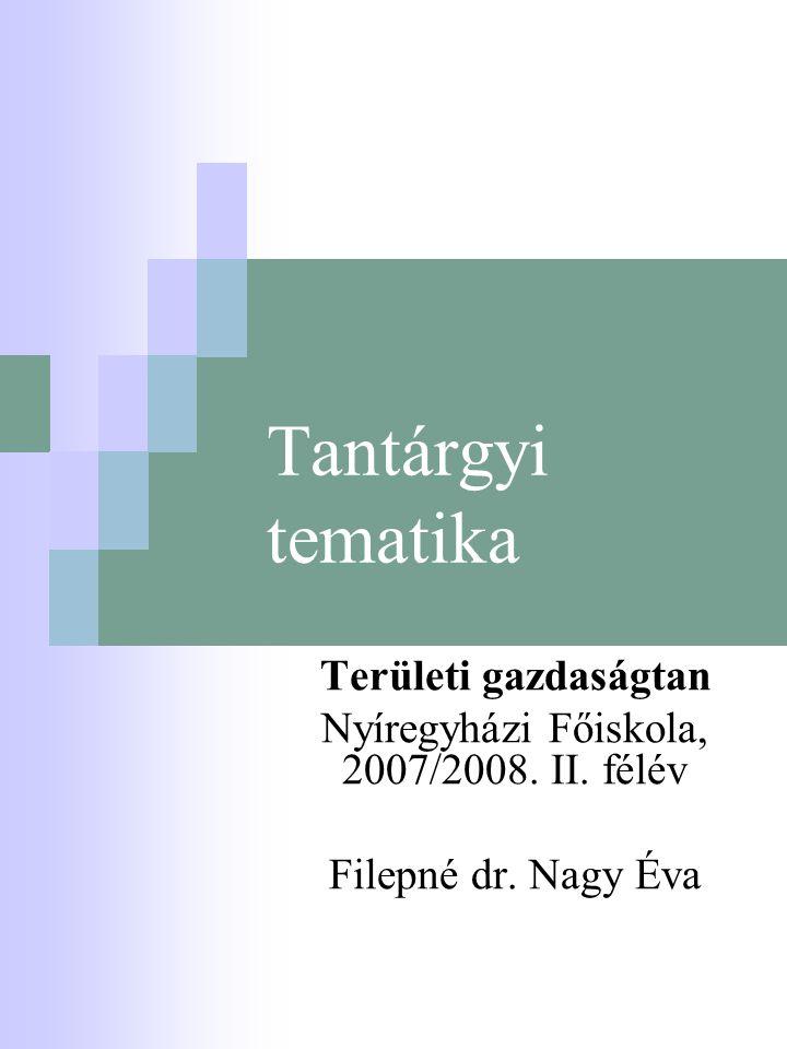 Tantárgyi tematika Területi gazdaságtan Nyíregyházi Főiskola, 2007/2008.