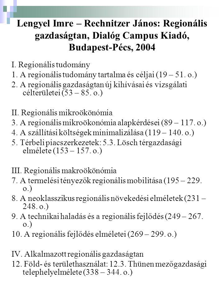 Lengyel Imre – Rechnitzer János: Regionális gazdaságtan, Dialóg Campus Kiadó, Budapest-Pécs, 2004 I.