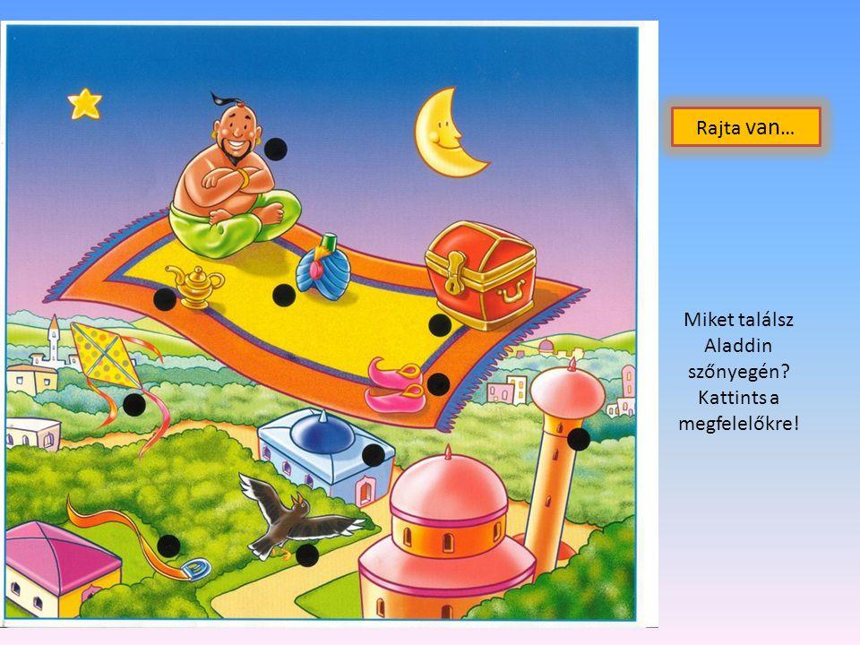 Miket találsz Aladdin szőnyegén? Kattints a megfelelőkre! Rajta van …